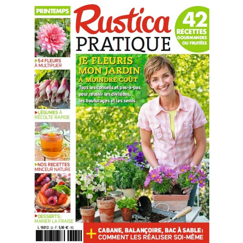 RUSTICA PRATIQUE N°22 - Printemps 2017 - Je fleuris mon jardin à moindre coût