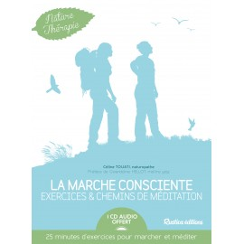 La marche consciente : exercices et chemins de méditation + CD