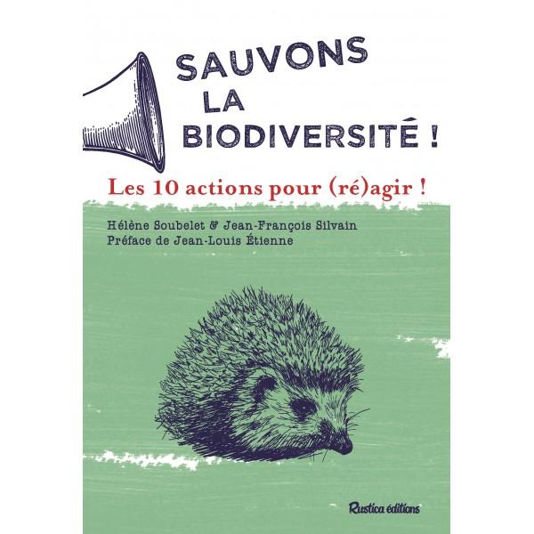Sauvons la biodiversité ! Les 10 actions pour (ré)agir !